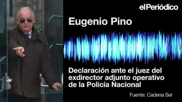 Declaraciones del exnúmero dos de la Policía, Eugenio Pino, ante el juez de la Audiencia Nacional