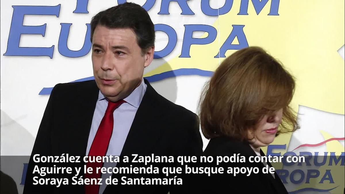 González explica a Zaplana que no podia comptar amb Aguirre i li recomana que busqui suport de Soraya Sáenz de Santamaría.