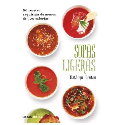 Sopas ligeras: 80 recetas exquisitas de menos de 300 caloría