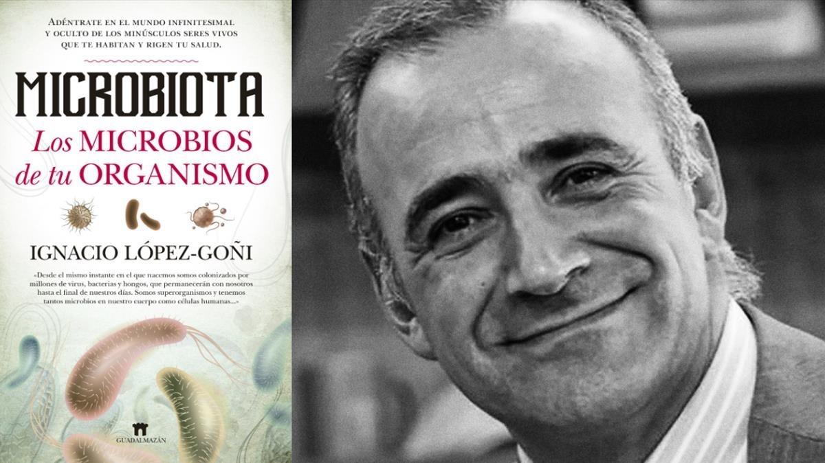 El catedrático en microbiología Ignacio López-Goñi, autor de Microbiota. Los microbios de tu organismo (Editorial Guadalmazán, 2018).