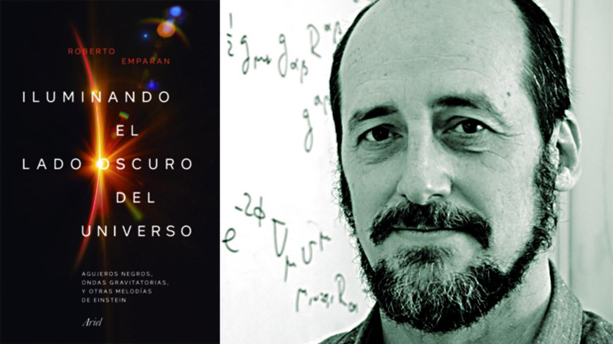 Roberto Emparan, autor de Iluminando el lado oscuro del Universo (Ariel, 2018)