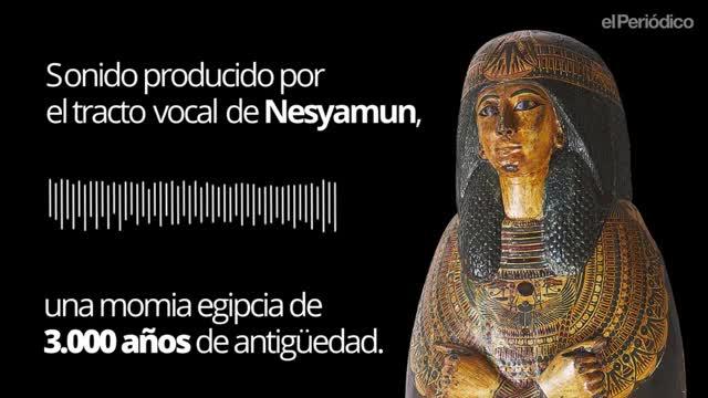 Este es el sonido producido por el tracto vocal de Nesyamun, una momia egipcia de 3.000 años de antigüedad.