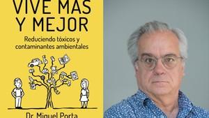 Vive más y mejor reduciendo tóxicos y contaminantes ambientales de Miquel Porta, con la colaboración de Marta Espar (Editorial Grijalbo, 2018)