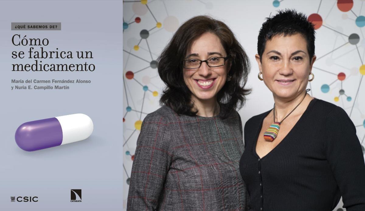 María del Carmen Fernández Alonso y Nuria E. Campillo Martin, autoras de Cómo se fabrica un medicamento (CSIC/Catarata, 2018)